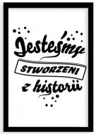 Plakat w ramce, Stworzeni z historii- czarna ramka, 20x30 cm