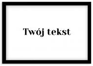 Plakat w ramce, Twój tekst - czarna ramka, 30x20 cm