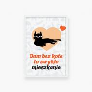 Plakat w ramce, Kolekcja Typowy Kot - Dom bez kota - biała ramka, 20x30 cm